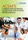 ACSM's Career and Business Guide for the Fitness Professional - American College of Sports Medicine, Neal Pire