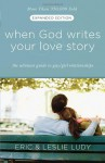 When God Writes Your Love Story: The Ultimate Guide to Guy/Girl Relationships (Expanded Edition) - Eric Ludy, Leslie Ludy
