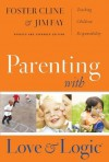 Parenting with Love and Logic: Teaching Children Responsibility - Jim Fay, Cline, MD, Foster