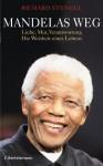 Mandelas Weg: Liebe, Mut, Verantwortung - Die Weisheit eines Lebens - Richard Stengel, Anne Emmert