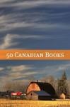 50 Canadian Books - William Wood, Stephen Leacock, William MacLeod Raine, Theodore Goodridge Roberts, L.M. Montgomery