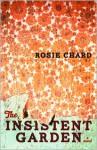 The Insistent Garden - Rosie Chard