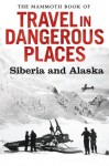 The Mammoth Book of Travel in Dangerous Places: Siberia and Alaska - John Keay