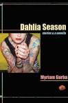 Dahlia Season: Stories and a Novella - Myriam Gurba