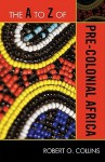 The A to Z of Pre-Colonial Africa - Robert O. Collins