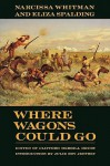 Where Wagons Could Go - Narcissa Whitman, Clifford Merrill Drury, Julie Roy Jeffrey, Eliza Spalding