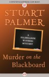 Murder on the Blackboard (The Hildegarde Withers Mysteries) - Stuart Palmer