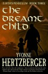 The Dreamt Child: Earth's Pendlum, Book Three (Earth's Pendulum) - Yvonne Hertzberger