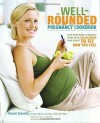The Well-Rounded Pregnancy Cookbook: Give Your Baby a Healthy Start with 100 Recipes That Adapt to Fit How You Feel - Karen Gurwitz, Jen Hoy, Laura Riley