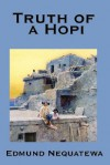 Truth Of A Hopi: Stories Relating To The Origin, Myths And Clan - Edmund Nequatewa