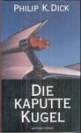 Die kaputte Kugel - Philip K. Dick