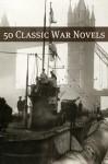 50 Classic War Novels - Various, Golgotha Press