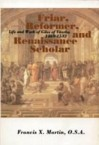 Friar, Reformer, And Renaissance Scholar: Life And Work Of Giles Of Viterbo, 1469 1532 - John E. Rotelle, John W. O'Malley