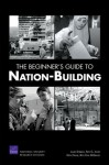 The Beginner's Guide to Nation-Building - Seth G. Jones, Keith Crane, James Dobbins, Beth Cole Degrasse