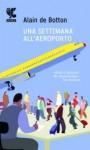 Una settimana all'aeroporto - Alain de Botton, Ada Arduini