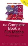 The Complete Book of Fun Maths: 250 Confidence-boosting Tricks, Tests and Puzzles (The IQ Workout Series) - Philip Carter, Ken Russell