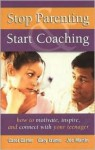 Stop Parenting, Start Coaching: How to Motivate, Inspire, and Connect with Your Teenager - Carol Carter, Gary Izumo, Joe Martin