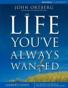 The Life You've Always Wanted Leader's Guide: Six Sessions on Spiritual Disciplines for Ordinary People, Leader's Guide (Groupware) - John Ortberg, Stephen Sorenson, Amanda Sorenson