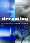 Dreaming: Remembering, Interpreting, Benefiting - Derek Parker, Julia Parker