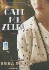 Call Me Zelda: A Novel - Erika Robuck, Amy Landon