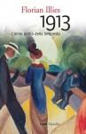 1913: L'anno prima della tempesta (I nodi) (Italian Edition) - Florian Illies, Marina Pugliano, Valentina Tortelli