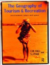 The Geography of Tourism and Recreation: Environment, Place and Space - C. Michael Hall, Stephen J. Page