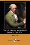 The Life, Studies, and Works of Benjamin West, Esq - John Galt