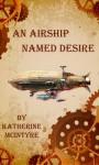 An Airship Named Desire - Katherine McIntyre