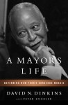 A Mayor's Life: Governing New York's Gorgeous Mosaic - David N. Dinkins, Peter Knobler
