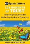 101 Moments of Trust: Inspiring Thoughts for Believing in God's Promises - Marion Bond West