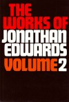 The Works of Jonathan Edwards: Volume 2 - Jonathan Edwards