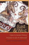 East & West: Papers in Ancient History Presented to Glen W. Bowersock - Glen Warren Bowerstock, Peter R.L. Brown, Miriam T. Griffin, Andrea Giardina, Robert J. Penella, Walter Ameling, T. Corey Brennan, Christopher P. Jones, Maurice Sartre, Harriet I. Flower, Glen Warren Bowerstock