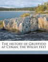 The History of Gruffydd AP Cynan; The Welsh Text - Arthur Jones