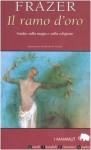 Il ramo d'oro. Studio sulla magia e la religione - James George Frazer, Nicoletta Rosati Bizzotto, Alfonso Maria Di Nola