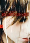 Bis unter die Haut (German Edition) - Julia Hoban, Anja Galic