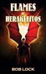 Flames of Herakleitos - Bob Lock, Steve Upham