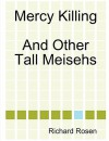 Mercy Killing and Other Tall Meisehs - Richard Rosen