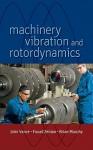 Machinery Vibration and Rotordynamics - John M. Vance, Brian Murphy, Fouad Y. Zeidan