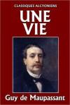 Une Vie by Guy de Maupassant - Guy de Maupassant
