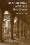 The Cambridge Apostles: The Early Years - Peter Allen