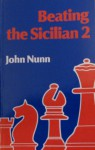 Beating the Sicilian II: A Complete New Repertoire for White - John Nunn