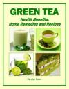 Green Tea: Health Benefits, Home Remedies and Recipes (Health Matters) - Carolyn Stone