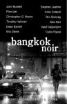 Bangkok Noir - Christopher G. Moore, Stephen Leather, Pico Iyer, Colin Cotterill, Collin Piprell, Eric Stone, Timothy Hallinan, Alex Kerr, Dean Barrett