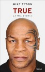 True. La mia storia: La mia storia (Italian Edition) - Mike Tyson
