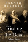 Kissing the Dead: The Revenge of a Betrayed Hamas Leader (Untold Mideast) - Matt Rees