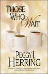 Those Who Wait - Peggy J. Herring