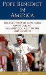 Pope Benedict in America: The Full Texts of Papal Talks Given During His Apostolic Visit to the United States - Pope Benedict XVI, James V. Schall, Ignatius Press Publishing Staff