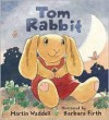 Tom Rabbit - Martin Waddell
