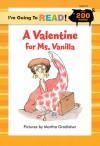 I'm Going to Read (Level 3): A Valentine for Ms. Vanilla - Harriet Ziefert, Martha Gradisher