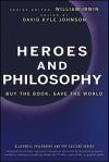 Heroes and Philosophy: Buy the Book, Save the World - David K. Johnson, William Irwin, Andrew Zimmerman Jones